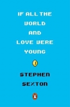 Stephen Sexton If All the World and Love Were Young