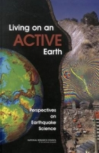Committee on the Science of Earthquakes,   Board on Earth Sciences & Resources,   Division on Earth and Life Studies,   National Research Council Living on an Active Earth