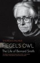 Sheridan Palmer Hegel`s Owl: The Life Of Bernard Smith