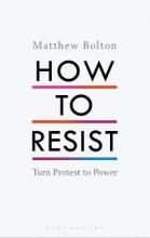 Matthew Bolton How to Resist