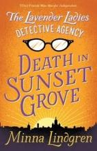 Minna Lindgren The Lavender Ladies Detective Agency: Death in Sunset Grove