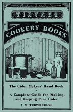 J. M. Trowbridge The Cider Makers` Hand Book - A Complete Guide for Making and Keeping Pure Cider