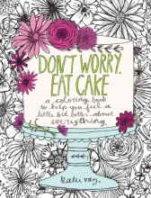 Katie Vaz Don`t Worry, Eat Cake