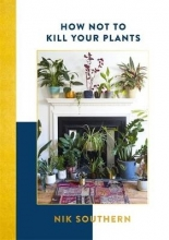 Southern, Nik How Not To Kill Your Plants