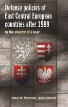 James W. Peterson,   Jacek Lubecki Defense Policies of East-Central European Countries After 1989
