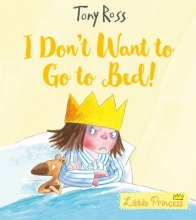 Ross, Tony I Don`t Want to Go to Bed! (Little Princess)
