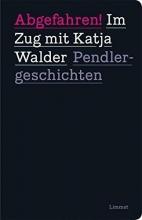 Walder, Katja Abgefahren! Im Zug mit Katja Walder