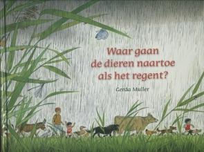 Gerda  Muller Waar gaan de dieren naartoe als het regent?