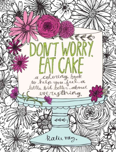 Katie Vaz,Don`t Worry, Eat Cake