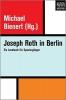 Roth, Joseph,   Bienert, Michael, Joseph Roth in Berlin