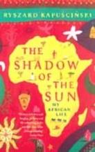 Ryszard,Kapuscinski Shadow of the Sun