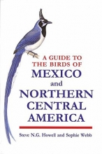 Howell, Steve N. G. A Guide to the Birds of Mexico and Northern Central America