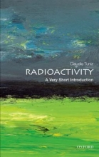 Claudio (Assistant Director, Abdus Salam Centre for Theoretical Physics at Trieste, Italy) Tuniz Radioactivity: A Very Short Introduction