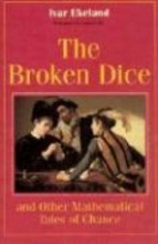 Ivar Ekeland The Broken Dice and Other Mathematical Tales of Chance