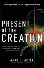 Amir D. Aczel Present At The Creation