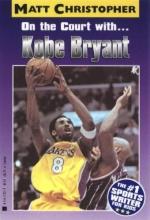 Christopher, Matt,   Stout, Glenn On the Court With... Kobe Bryant