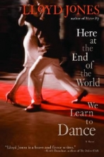 Jones, Lloyd Here at the End of the World We Learn to Dance