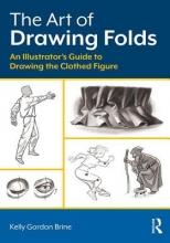 Brine, Kelly Gordon The Art of Drawing Folds