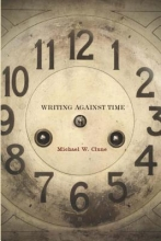 Clune, Michael W. Writing Against Time