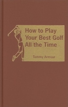 Armour, Tommy How to Play Your Best Golf All the Time