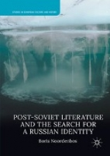 Noordenbos, Boris Post-Soviet Literature and the Search for a Russian Identity