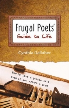 Gallaher, Cynthia Frugal Poets` Guide to Life