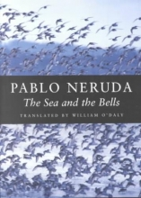 Neruda, Pablo The Sea and the Bells