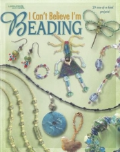 Leisure Arts I Can`t Believe I`m Beading
