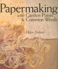 Helen Hiebert Papermaking with Garden Plants and Common Weeds