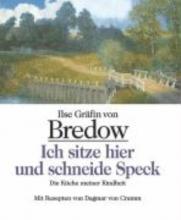Bredow, Ilse Gräfin von Ich sitze hier und schneide Speck