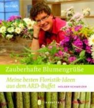 Schweizer, Holger Zauberhafte Blumengrüße