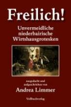 Limmer, Andrea Freilich! Unvermeidliche bairische Wirtshausgrotesken