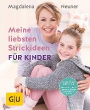 Neuner, Magdalena Meine liebsten Strickideen für Kinder