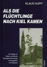 Hupp, Klaus Als die Flüchtlinge nach Kiel kamen