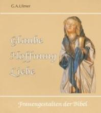 Ulmer, Günter A Glaube, Hoffnung, Liebe