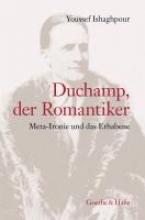 Ishaghpour, Youssef Duchamp, der Romantiker