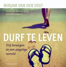 Mirjam van der Vegt , Durf te leven