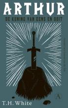 T.H. White , Arthur, de koning van eens en ooit