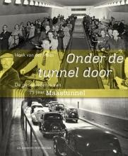 Henk van der Maas Onder de tunnel door-de geschiedenis van 75 jaar Maastunnel