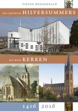Pieter Hoogenraad , Zes eeuwen Hilversummers en hun kerken 1416-2016