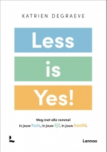 Katrien Degraeve , Less is yes!