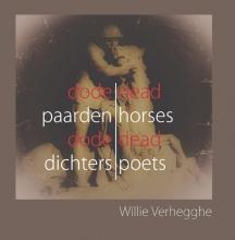 Willie Verhegghe , Dode Paarden Dode Dichters – Dead Horses Dead Poets