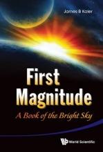 James B. Kaler First Magnitude: A Book Of The Bright Sky