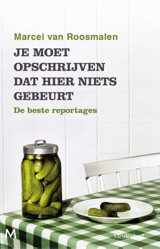 Marcel van Roosmalen,Je moet opschrijven dat hier niets gebeurt