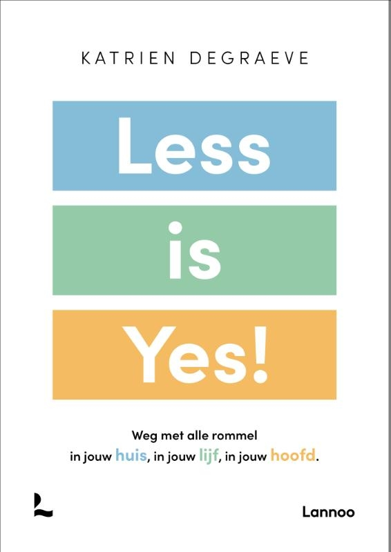 Katrien Degraeve,Less is yes!