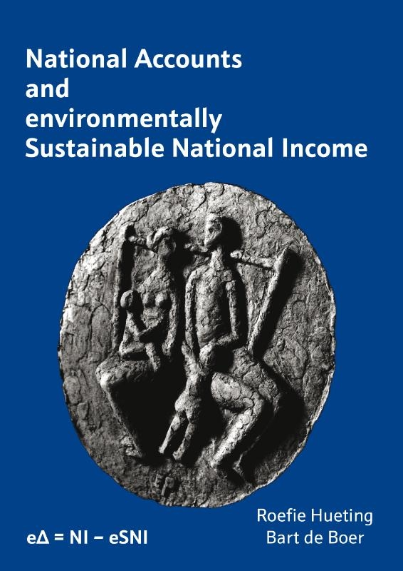 Roefie Hueting, Bart de Boer,National Accounts and environmentally Sustainable National Income