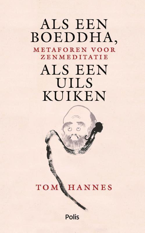 Tom Hannes,Als een Boeddha, als een uilskuiken