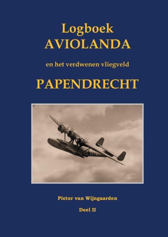 Pieter van Wijngaarden,Logboek Aviolanda en het verdwenen vliegveld Papendrecht Deel II