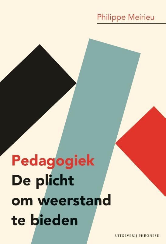 Philippe Meirieu,Pedagogiek: De plicht om weerstand te bieden