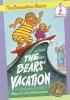 Berenstain, Stan,   Berenstain, Jan,The Berenstain Bears the Bears Vacation